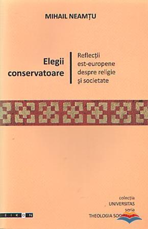"""Elegii Conservatoare - Reflectii est-europene despre religie si societate"" - Recenzie"